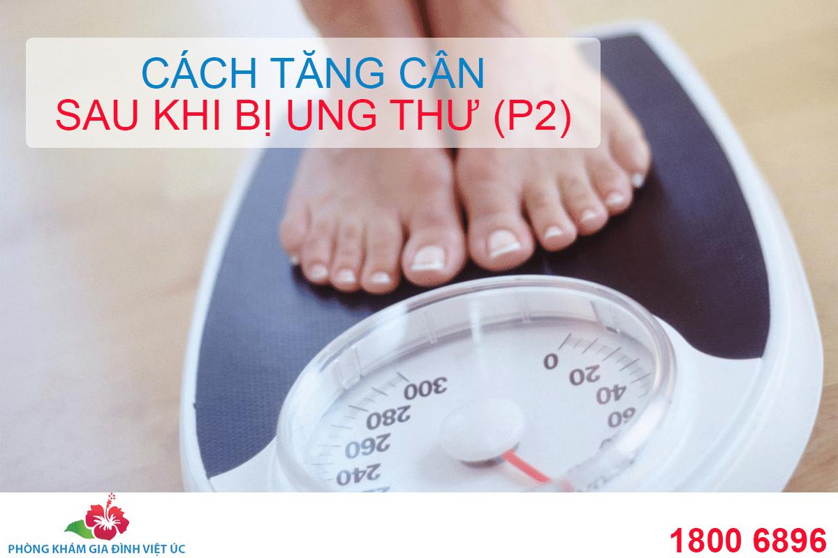 Hướng dẫn cách tăng cân su khi bị ung thư cho mọi người